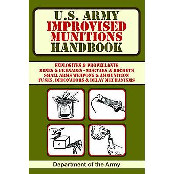 U.S. Army Improvised Munitions Handbook by United States. Department