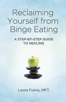 Reclaiming Yourself from Binge Eating - A Step-by-step Guide to Healin