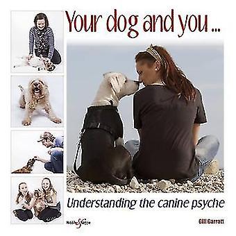Uw hond en de u - begrijpen de Canine Psyche door Gill Garratt - T