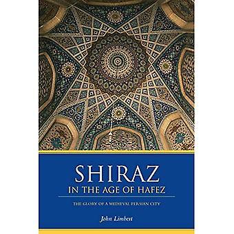 Shiraz i åldern av Hafez: ära av en medeltida Persiska stad (publikationer på den Near öst)
