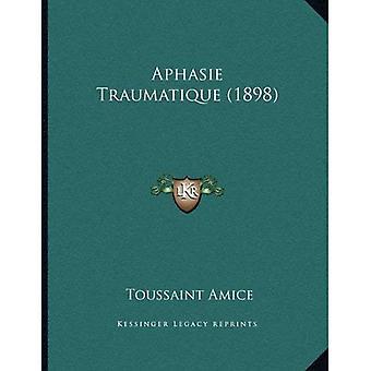 Aphasie Traumatique (1898)