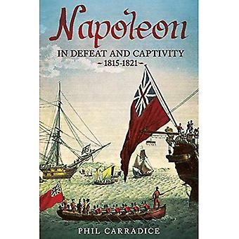 Napoleon in Defeat and Captivity 1815-1821