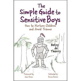 De eenvoudige gids voor het gevoelige jongens: hoe te voeden kinderen en vermijden van Trauma (eenvoudige gidsen)