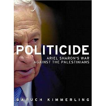 Politicide: Ariel Sharon's War Against the Palestinians