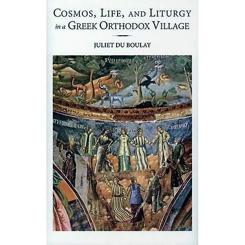 Cosmos, Life, and Liturgy in a Greek Orthodox Village