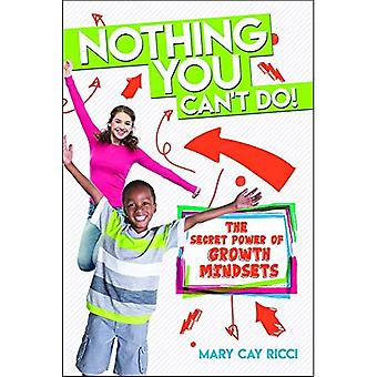 Nothing You Can't Do!: The� Secret Power of Growth Mindsets