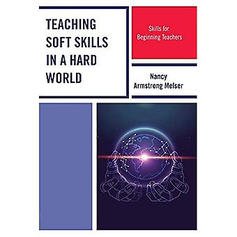 Teaching Soft Skills in a Hard World: Skills for Beginning Teachers