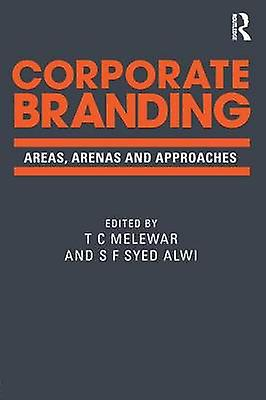 Corporate Branding  Areas arenas and approaches by Melewar & T C