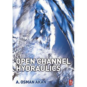 Open Channel Hydraulics by Akan & A. Osman