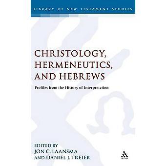 Christologie Hermeneutik und Hebräer Profile aus der Geschichte der Interpretation von Treier & Daniel J.