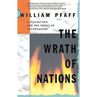 The Wrath of Nations Civilization and the Furies of Nationalism by Pfaff & William