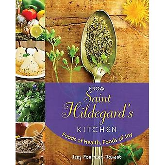 From Saint Hildegards Kitchen Foods of Health Foods of Joy by FournierRosset & Jany