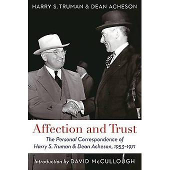 Affection and Trust The Personal Correspondence of Harry S. Truman and Dean Acheson 19531971 by Truman & Harry S.