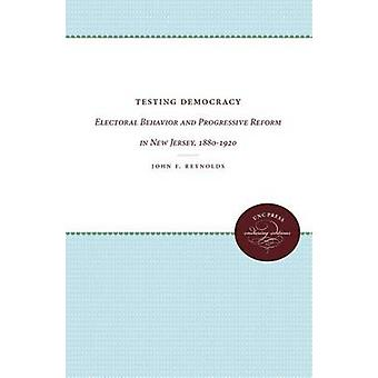 Testing Democracy Electoral Behavior and Progressive Reform in New Jersey 18801920 by Reynolds & John F.