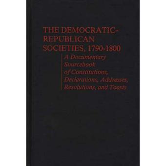 DemocraticRepublican samfund 17901800 en dokumentarfilm Sourcebook erklæringer, forfatninger adresser resolutioner og Toasts af Foner & Philip S.
