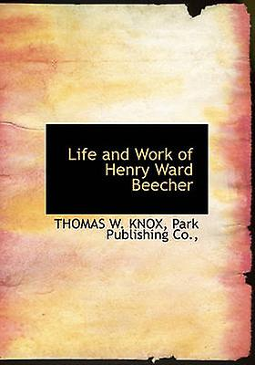 Life and Work of Henry Ward Beecher by KNOX & THOMAS W.