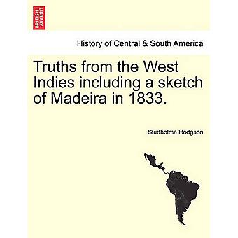 Truths from the West Indies including a sketch of Madeira in 1833. by Hodgson & Studholme