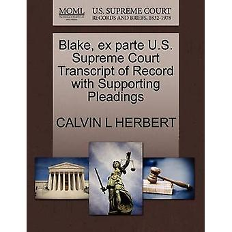 Blake ex parte U.S. Supreme Court Transcript of Record with Supporting Pleadings by HERBERT & CALVIN L
