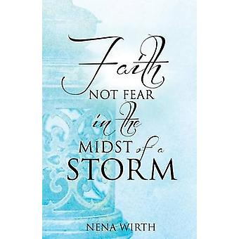 Faith Not Fear in the Midst of a Storm by Wirth & Nena