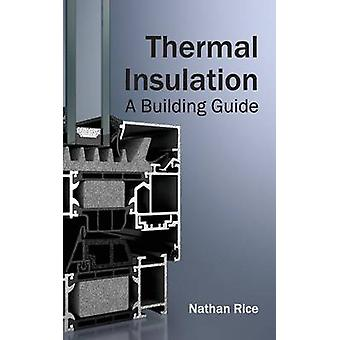 Thermal Insulation A Building Guide by Rice & Nathan