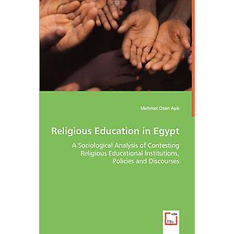 Religionsundervisning i Egypten en sociologisk analyse af bestride religiøse uddannelsesinstitutioner politikker og diskurser af Asik & Mehmet Ozan