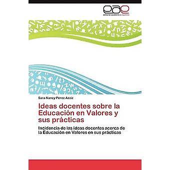 Ideas docentes sobre la Educacin en Valores y sus prcticas by Prez Azziz Sara Nancy