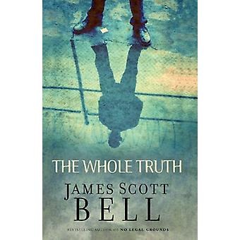 The Whole Truth by James Scott Bell - 9780310269038 Book