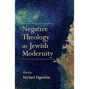 Negative Theology as Jewish Modernity by Michael Fagenblat - 97802530