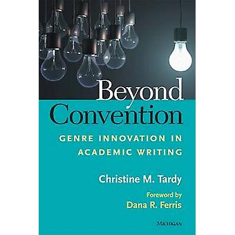 Beyond Convention - Genre Innovation in Academic Writing by Christine