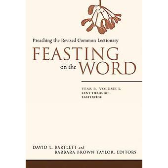 Feasting on the Word - Lent Through Eastertide - v. 2 - Year B by David