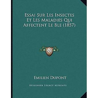 Essai Sur Les Insectes Et Les Maladies Qui Affectent Le Ble (1857) by