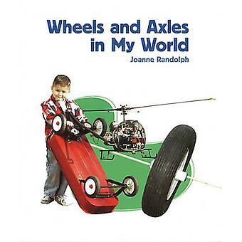 Wheels and Axles in My World by Joanne Randolph - 9781404284272 Book