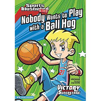 Nobody Wants to Play with a Ball Hog by Julie A Gassman - Jorge H San