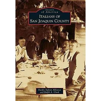 Italians of San Joaquin County by Pacific Italian Alliance - Ralph A