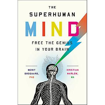 The Superhuman Mind - Free the Genius in Your Brain by Berit Brogaard