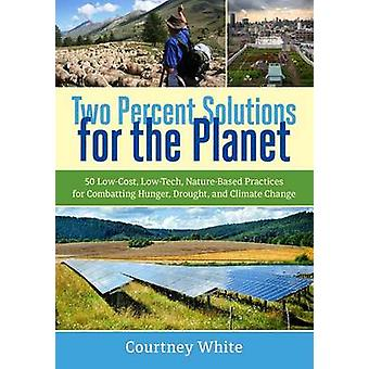 Two Percent Solutions for the Planet - 50 Low-Cost - Low-Tech - Nature