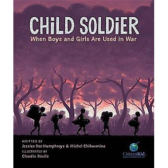 Child Soldier - When Boys and Girls Are Used in War by Jessica Dee Hum