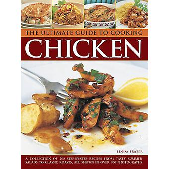 The Ultimate Guide to Cooking Chicken - A Collection of 200 Step-by-St
