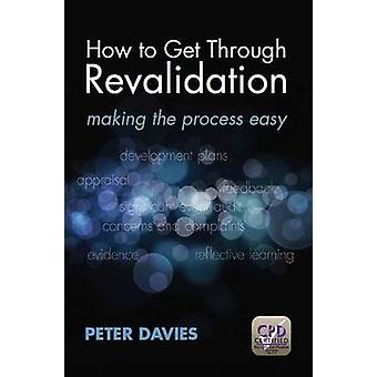 How to Get Through Revalidation - Making the Process Easy by Davies Pe