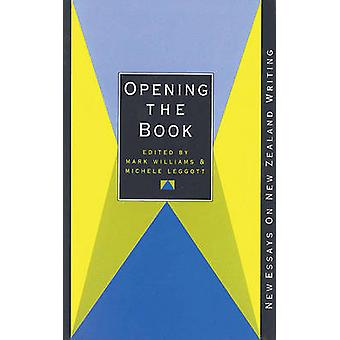 Opening the Book - New Essays on New Zealand Writing by Michele Leggot