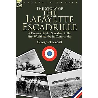 The Story of the Lafayette Escadrille a Famous Fighter Squadron in the First World War by its Commander by Thenault & Georges