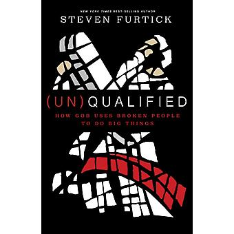 (Un)Qualified (Paperback) by Furtick Steven