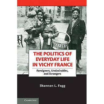 Politics of Everyday Life in Vichy France by Shannon L Fogg