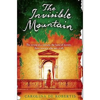 The Invisible Mountain by Carolina De Robertis - 9780007302833 Book