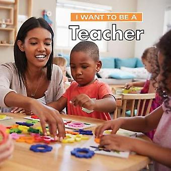 I Want to Be a Teacher - 2018 by I Want to Be a Teacher - 2018 - 978022