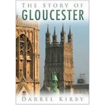 The Story of Gloucester by Darrel Kirby - 9780750944656 Book
