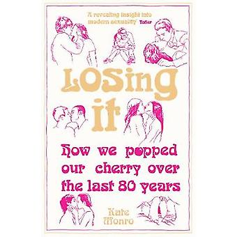 Losing It - How We Popped Our Cherry Over the Last 80 Years by Kate Mo
