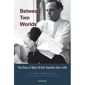 Between Two Worlds - The Story of Black British Scientist Alan Goffe b