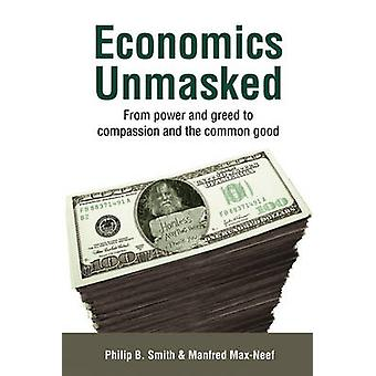 Economics Unmasked - From Power and Greed to Compassion and the Common