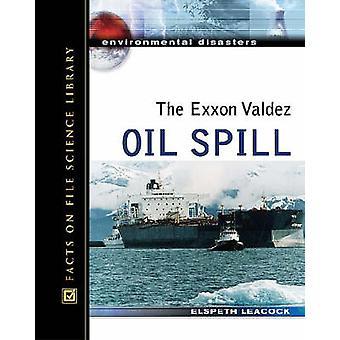 The Exxon Valdez Oil Spill by Elspeth Leacock - 9780816057542 Book